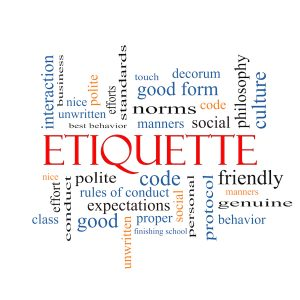 Ethics and Etiquette matter during start up of your business and all stages.